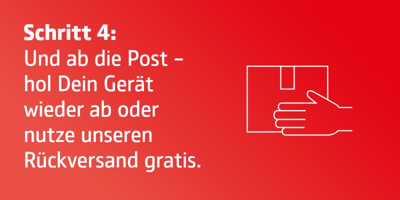 Schritt 4: Und ab die Post - hol Dein Gerät wieder ab oder nutze unseren Rückversand gratis.